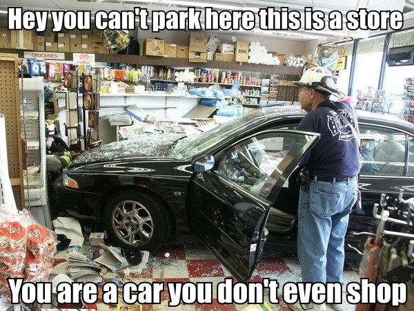 cant park this is shop store car crash wreck grocery image macro