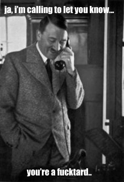 hitler calling on phone fucktard image macro