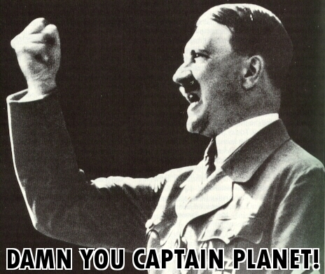 damn you captain planet fuck you hitler nazi image macro