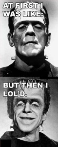 frankenstein monster lol at first I was like meme image macro