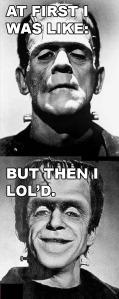 frankenstein monster lol at first I was like meme image macro