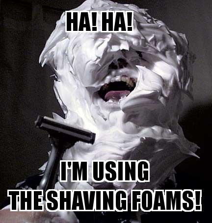 shaving foam haha laughing crazy batshit image macro