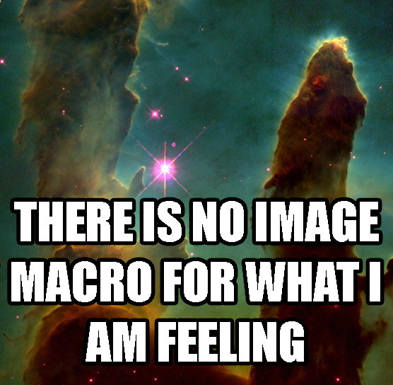 no image macro for what im feeling outer space stars galaxy sky