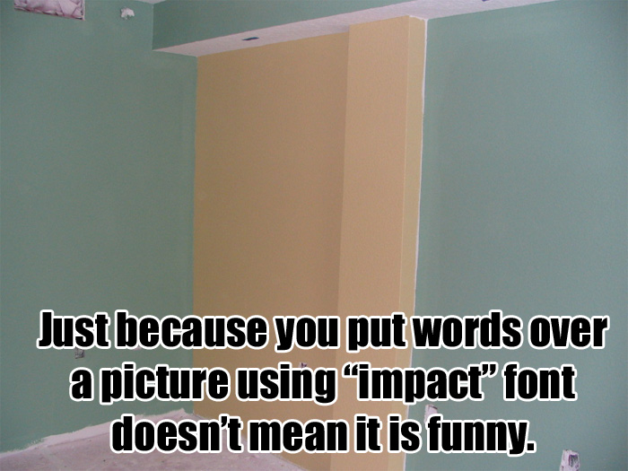 just because impact font funny image macro