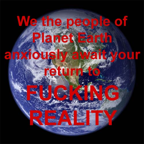 people of earth wait for return to fucking reality irl planet outer space image macro