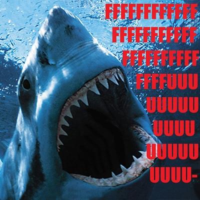 fffffffuuuuuuu im a shark fuck this shit meme image macro