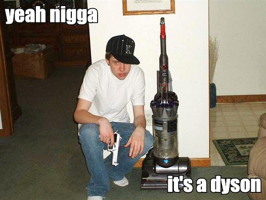 gangsta nigga dyson hoover vacuum cleaner gun twat image macro