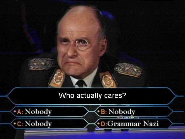 who wants millionaire grammar nazi nobody cares meme image macro
