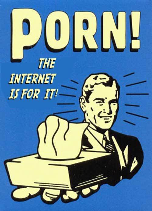 Porn, the internet is for it